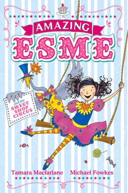 Book Amazing Esme: Amazing Esme And The Sweetshop Circus by Tamara Macfarlane