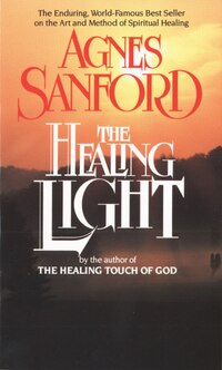 The Healing Light: The Enduring, World-famous Best Seller On The Art And Method Of Spiritual Healing