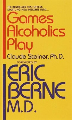 Book Games Alcoholics Play by Claude M. Steiner