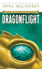 Dragonflight: The First Novel In The Dragonriders Of Pern