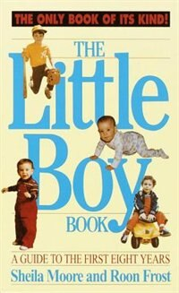 Book The Little Boy Book: A Guide To The First Eight Years by Sheila Moore