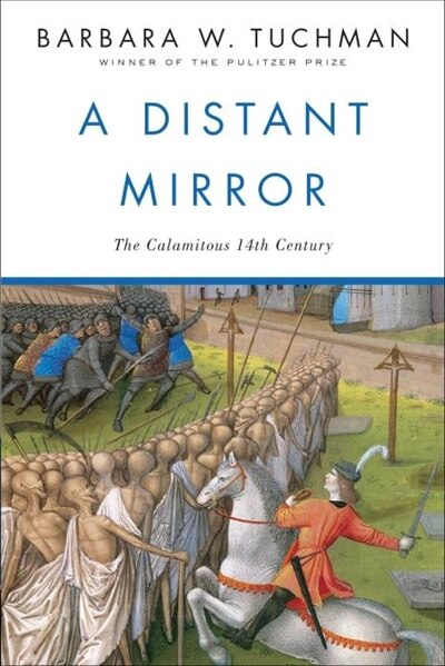A Distant Mirror: The Calamitous 14th Century by Barbara W. Tuchman
