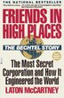 Friends In High Places: The Bechtel Story: The Most Secret Corporation And How It Engineered The World by Laton Mccartney