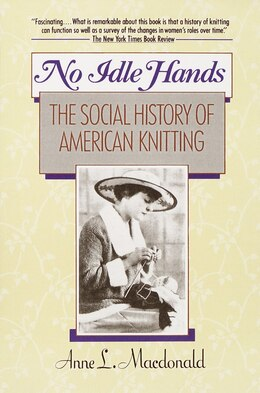 Book No Idle Hands: The Social History of American Knitting by Anne L. MacDonald