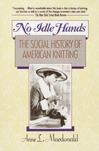 No Idle Hands: The Social History of American Knitting