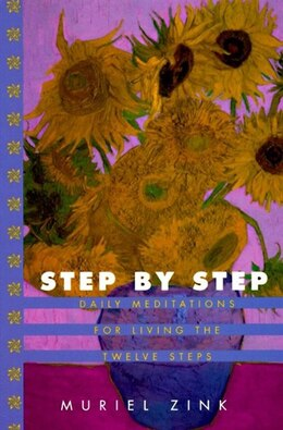 Book Step By Step: Daily Meditations For Living The Twelve Steps by Muriel Zink
