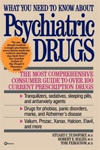 Book What You Need to Know about Psychiatric Drugs: The Most Comprehensive Consumer Guide to Over 100… by Stuart Yudofsky