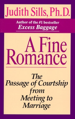 Book A Fine Romance: The Passage Of Courtship From Meeting To Marriage by Judith Sills