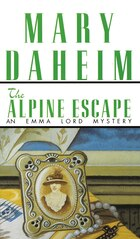 Alpine Escape: An Emma Lord Mystery