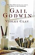Violet Clay: A Novel by Gail Godwin
