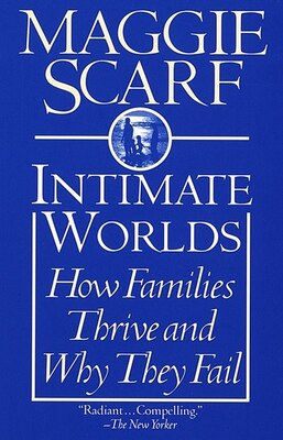 Book Intimate Worlds: How Families Thrive And Why They Fail by Maggie Scarf