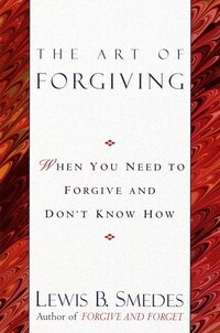 Art Of Forgiving: When You Need To Forgive And Don't Know How