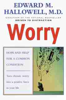 Worry: Hope And Help For A Common Condition by Edward M. Hallowell