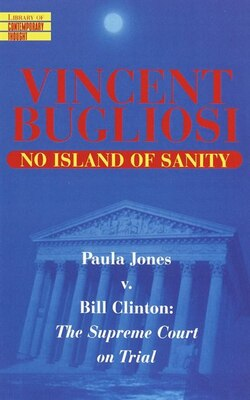Book No Island of Sanity: Paula Jones v. Bill Clinton: The Supreme Court on Trial by Vincent Bugliosi