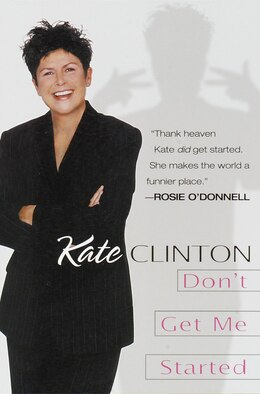 Book Don't Get Me Started by Kate Clinton