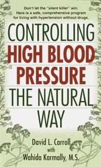 Book Controlling High Blood Pressure the Natural Way: Don't Let The Silent Killer Win by David Carroll