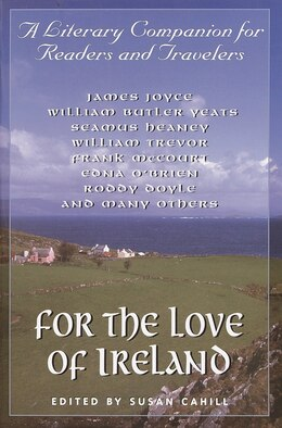 Book For the Love of Ireland: A Literary Companion For Readers And Travelers by Susan Cahill