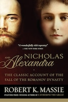 Book Nicholas And Alexandra: The Classic Account Of The Fall Of The Romanov Dynasty by Robert K. Massie