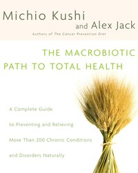 The Macrobiotic Path To Total Health: A Complete Guide to Naturally Preventing and Relieving More…