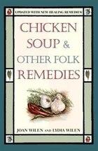 Chicken Soup & Other Folk Remedies