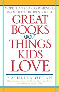 Great Books About Things Kids Love: More Than 750 Recommended Books for Children 3 to 14