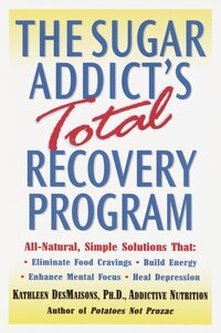 The Sugar Addict's Total Recovery Program: All-natural, Simple Solutions That Eliminate Food…