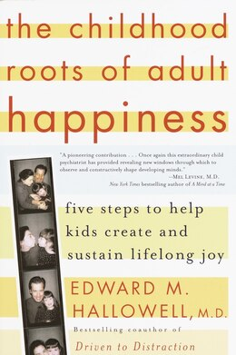 Book The Childhood Roots Of Adult Happiness: Five Steps To Help Kids Create And Sustain Lifelong Joy by Edward M. Hallowell
