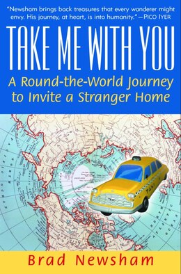 Book Take Me With You: A Round-the-World Journey to Invite a Stranger Home by Brad Newsham