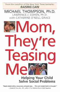 Mom, They're Teasing Me: Helping Your Child Solve Social Problems by Michael Thompson