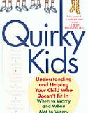 Quirky Kids: Understanding And Helping Your Child Who Doesn't Fit In- When To Worry And When Not To Worry by Perri Klass