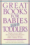 Great Books for Babies and Toddlers: More Than 500 Recommended Books for Your Child's First Three…