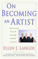 Book On Becoming an Artist: Reinventing Yourself Through Mindful Creativity by Ellen J. Langer