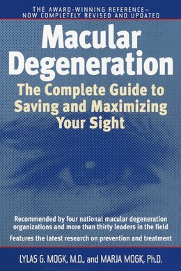 Book Macular Degeneration: The Complete Guide To Saving And Maximizing Your Sight by Lylas G. Mogk