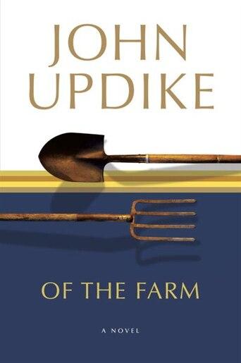 Of the Farm: A Novel by John Updike