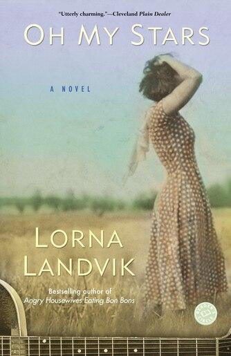 Oh My Stars: A Novel by Lorna Landvik