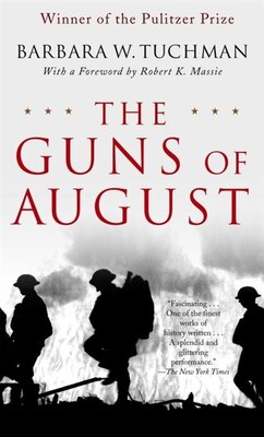 Book The Guns Of August: The Pulitzer Prize-winning Classic About The Outbreak Of World War I by Barbara W. Tuchman