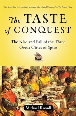 Book The Taste Of Conquest: The Rise And Fall Of The Three Great Cities Of Spice by Michael Krondl