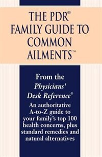 Book The Pdr Family Guide To Common Ailments: An Authoritative A-to-z Guide To Your Family's Top 100… by Physicians' Desk Reference