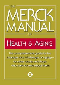 The Merck Manual of Health & Aging: The comprehensive guide to the changes and challenges of aging…
