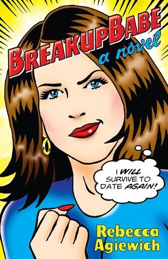 Breakupbabe: A Novel by Rebecca Agiewich