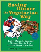 Saving Dinner The Vegetarian Way: Healthy Menus, Recipes, And Shopping Lists To Keep Everyone Happy…