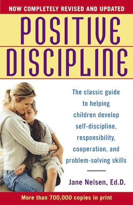 Book Positive Discipline: The Classic Guide To Helping Children Develop Self-discipline, Responsibility… by Jane Nelsen