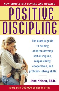 Positive Discipline: The Classic Guide To Helping Children Develop Self-discipline, Responsibility…