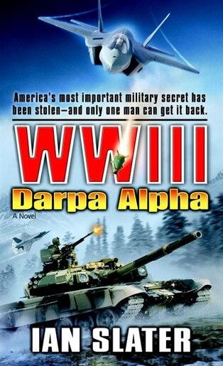 WWIII: Darpa Alpha: A Novel by Ian Slater