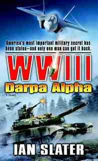 WWIII: Darpa Alpha: A Novel by Ian Slater