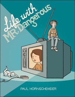 Book Life With Mr. Dangerous by Paul Hornschemeier