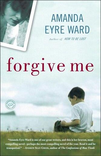 Forgive Me: A Novel by Amanda Eyre Ward
