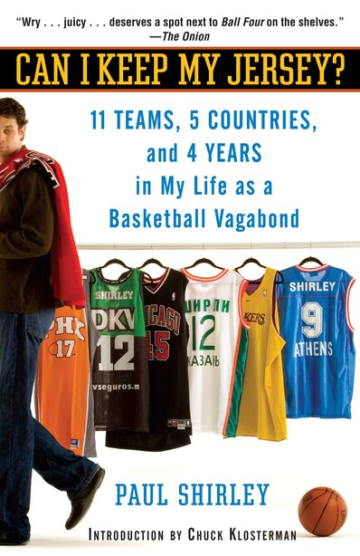 Can I Keep My Jersey?: 11 Teams, 5 Countries, and 4 Years in My Life as a Basketball Vagabond by Paul Shirley