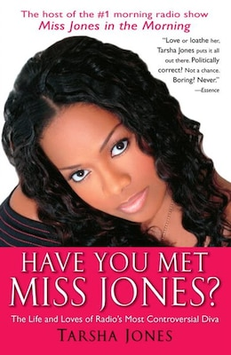 Book Have You Met Miss Jones?: The Life And Loves Of Radio's Most Controversial Diva by Tarsha Jones