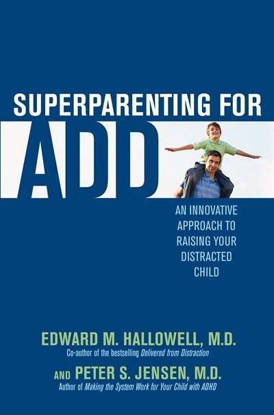 Superparenting For Add: An Innovative Approach To Raising Your Distracted Child de Edward M. Hallowell